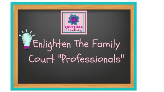 Enlighten The Family Court Professionals
